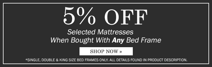 5% Off Selected Mattresses Bought with Any Bed Frame